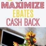 3 Tips To Maximize Ebates Cash Back